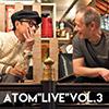 """ATOM""""LIVE""""VOL.3"""